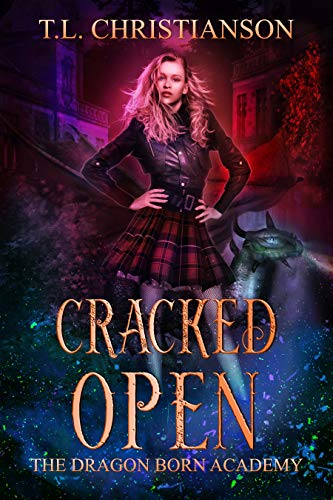 Cracked Open (The Dragon Born Academy Book 1) by T. L. Christianson