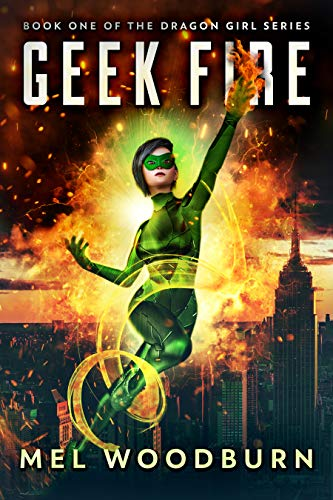 Geek Fire (Dragon Girl Book 1) by Mel Woodburn