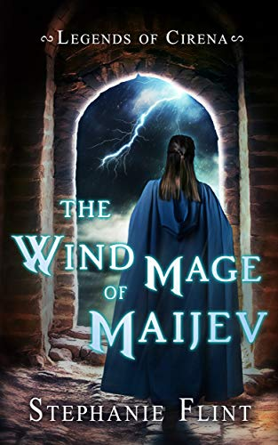 The Wind Mage of Maijev (Legends of Cirena Book 1) by Stephanie Flint