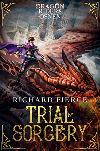Trial by Sorcery: Dragon Riders of Osnen Book 1 by Richard Fierce