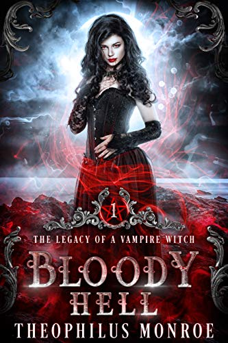 Bloody Hell: A Dark Urban Fantasy Story (The Legacy of a Vampire Witch Book 1) by Theophilus Monroe