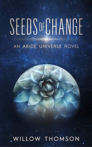 Seeds of Change (Aride Universe Book 1) by Willow Thomson