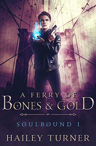 A Ferry of Bones & Gold (Soulbound Book 1) by Hailey Turner