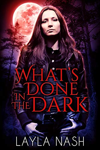What's Done in the Dark by Layla Nash