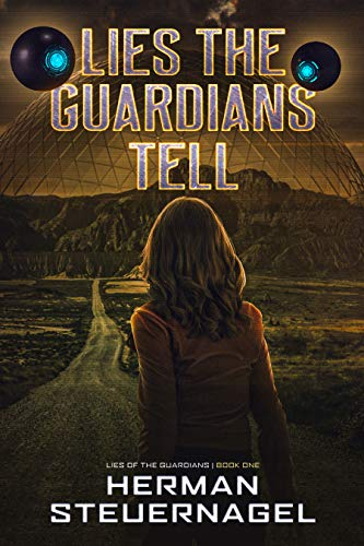 Lies The Guardians Tell (Lies of The Guardians Book 1) by Herman Steuernagel