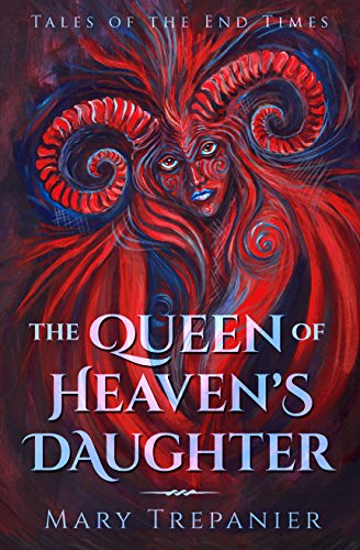 The Queen of Heaven's Daughter (Tales of the End Times Book 1) by Mary Trepanier