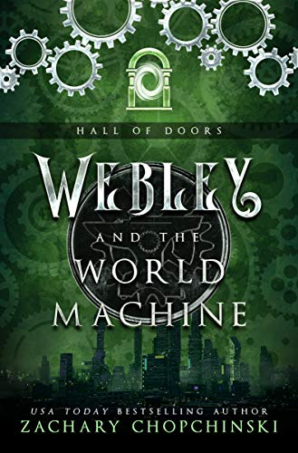 Webley and The World Machine (The Hall of Doors Book 1) by Zachary Chopchinski
